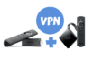 VPN for Fire TV Stick and Fire TV